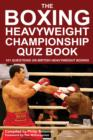 The Boxing Heavyweight Championship Quiz Book : 101 Questions on British Heavyweight Boxing - eBook