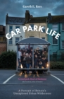 Car Park Life : A Portrait of Britain's Unexplored Urban Wilderness - Book