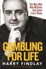Gambling For Life : The Man Who Won Millions And Spent Every Penny - Book