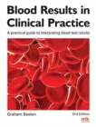 Blood Results in Clinical Practice : A practical guide to interpreting blood test results - Book