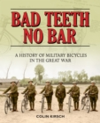 Bad Teeth No Bar : A History of Military bicycles in The Great War - Book