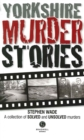 Yorkshire Murder Stories : A Collection of Solved and Unsolved Murders - Book
