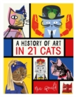 A History of Art in 21 Cats : From the Old Masters to the Modernists, the Moggy as Muse: an illustrated guide - Book