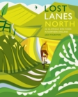 Lost Lanes North : 36 Glorious bike rides in Yorkshire, the Lake District, Northumberland and northern England - Book