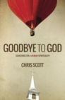 Goodbye to God : Searching for a Human Spirituality - Book