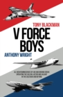 V Force Boys : All New Reminiscences by Air and Ground Crews operating the Vulcan, Victor and Valiant in the Cold War - Book