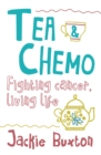 Tea & Chemo : Fighting Cancer, Living Life - Book