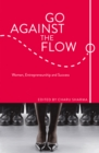 Go Against the Flow : Women, Entrepreneurship and Success - Book
