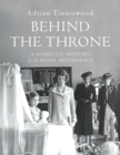 Behind the Throne : A Domestic History of the Royal Household - Book