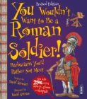 You Wouldn't Want To Be A Roman Soldier! : Extended Edition - Book