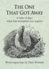 The One That Got Away : Or tales of days when fish triumphed over anglers - Book