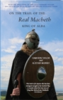 On the Trail of the Real Macbeth : King of Alba - Book