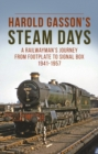 Harold Gasson's Steam Days : A Railwayman's Journey from Footplate to Signal Box 1941-1957 - Book