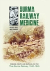 Burma Railway Medicine : Disease, Death and Survival on the Thai-Burma Railway, 1942-1945 - Book