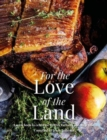 For the Love of the Land : A Cook Book to Celebrate British Farmers and their Food - Book