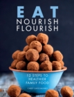 Eat Nourish Flourish : 12 Steps to Healthier Family Food - Book