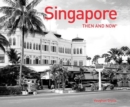 Singapore Then and Now (R) - Book