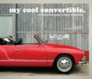 my cool convertible : an inspirational guide to stylish convertibles - Book