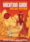The Vacation Guide to the Solar System : Science for the Savvy Space Traveller - Book
