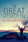The Great Horizon : 50 Tales of Exploration - Book