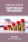 A Practical Guide to Equity Release for Advisors - Book