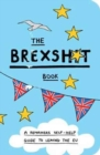 The Brexshit Book : A Remainer's Self-Help Guide to Leaving the EU - Book