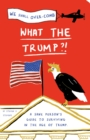 What the Trump?! : A Sane Person's Guide to Surviving in the Age of Trump - Book