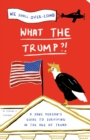 What the Trump?! : A Sane Person's Guide to Surviving in the Age of Trump - eBook