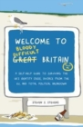 Welcome to Bloody Difficult Britain : A Self-Help Guide to Surviving the UK's Identity Crisis, Divorce From the EU, and Westminster's Total Political Breakdown - Book