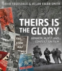 Theirs is the Glory : Arnhem, Hurst and Conflict on Film - Book