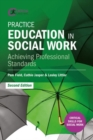 Practice Education in Social Work : Achieving Professional Standards - Book