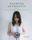 Hashtag Authentic : Finding creativity and building a community on Instagram and beyond - Book