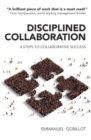 Disciplined Collaboration : Four Steps to Collaborative Success - Book