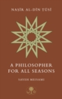 Nasir al-Din Tusi : A Philosopher for All Seasons - Book