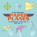 Paper Planes : 25 Superdynamic Aeroplanes to Make and Fly - Book