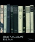 Shelf Obsession : Phil Shaw - Book