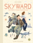 Skyward : The Story of Female Pilots in WWII - Book