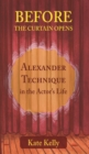 Before the Curtain Opens : Alexander Technique in the Actor's Life - Book