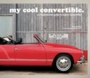 my cool convertible : an inspirational guide to stylish convertibles - eBook