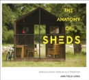 The Anatomy of Sheds : New buildings from an old tradition - eBook