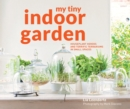 My Tiny Indoor Garden : Houseplant heroes and terrific terrariums in small spaces - eBook
