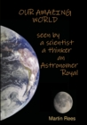 Our amazing world Seen by a scientist, a thinker, an Astronomer Royal - Book
