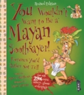 You Wouldn't Want To Be A Mayan Soothsayer - Book