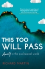 This Too Will Pass : Anxiety in a Professional World - eBook