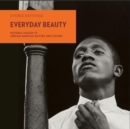 Everyday Beauty : Photographs from the National Museum of African American History and Culture - Book