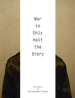 War Is Only Half the Story : Ten Years of the Aftermath Project - Book