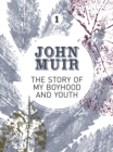 The Story of my Boyhood and Youth : An early years biography of a pioneering environmentalist - eBook