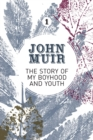 The Story of My Boyhood and Youth : An early years biography of a pioneering environmentalist - Book