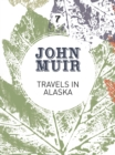 Travels in Alaska : Three immersions into Alaskan wilderness and culture - eBook