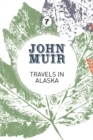 Travels in Alaska : Three immersions into Alaskan wilderness and culture - Book
